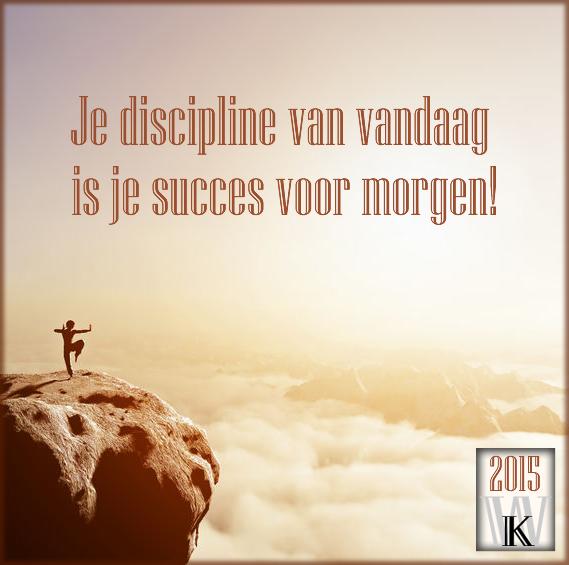 Je discipline van vandaag is je succes voor morgen!